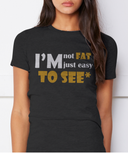 I AINT FAT - EASY TO SEE